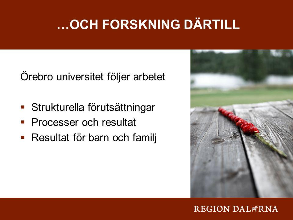 Örebro universitet följer arbetet  Strukturella förutsättningar  Processer och resultat  Resultat för barn och familj …OCH FORSKNING DÄRTILL