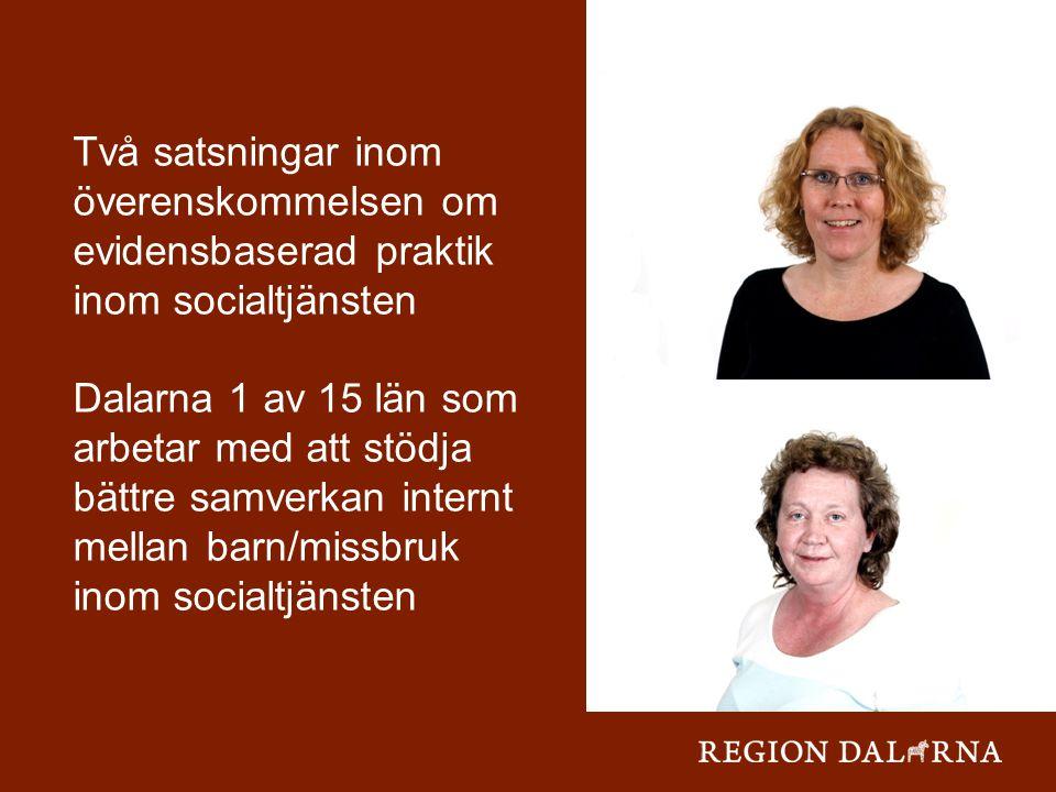 Två satsningar inom överenskommelsen om evidensbaserad praktik inom socialtjänsten Dalarna 1 av 15 län som arbetar med att stödja bättre samverkan internt mellan barn/missbruk inom socialtjänsten