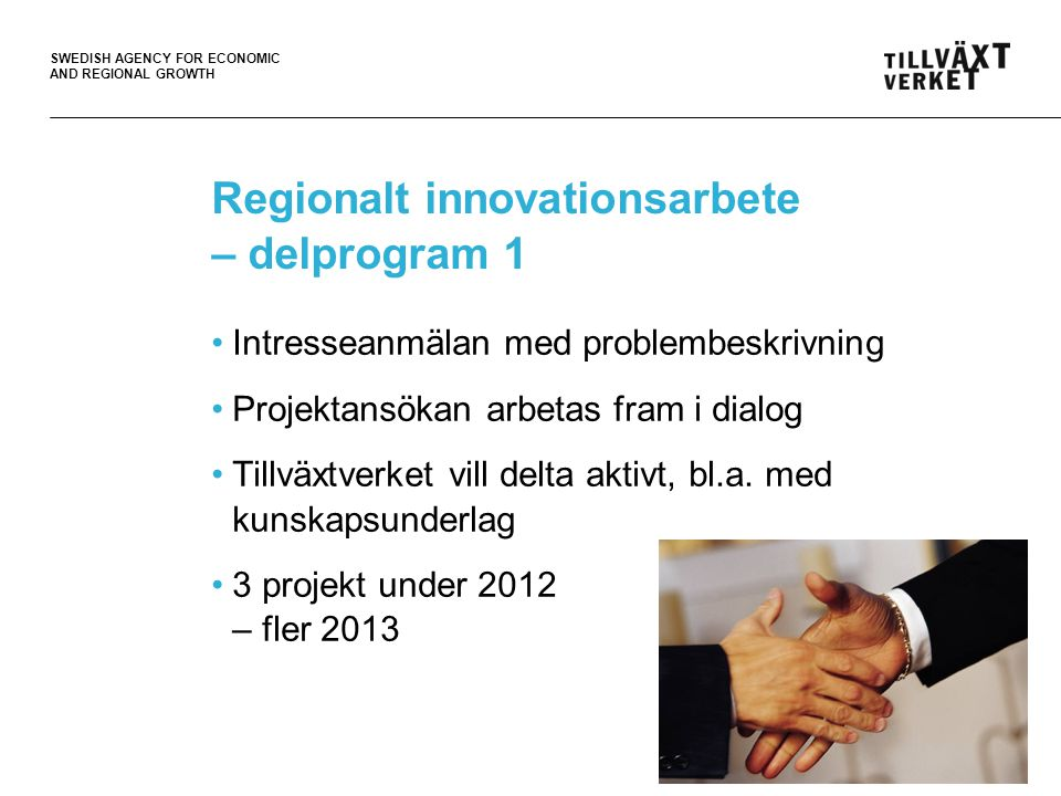 SWEDISH AGENCY FOR ECONOMIC AND REGIONAL GROWTH Regionalt innovationsarbete – delprogram 1 Intresseanmälan med problembeskrivning Projektansökan arbet