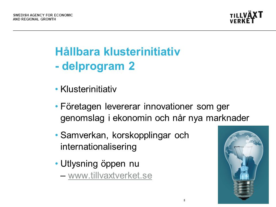 SWEDISH AGENCY FOR ECONOMIC AND REGIONAL GROWTH Kontakt Ingrid Arltoft-Henriksson, delpgm 1 Ewa Andersson, delpgm 2 @tillvaxtverket.se www.tillvaxtverket.se 08-681 91 00 vx 9