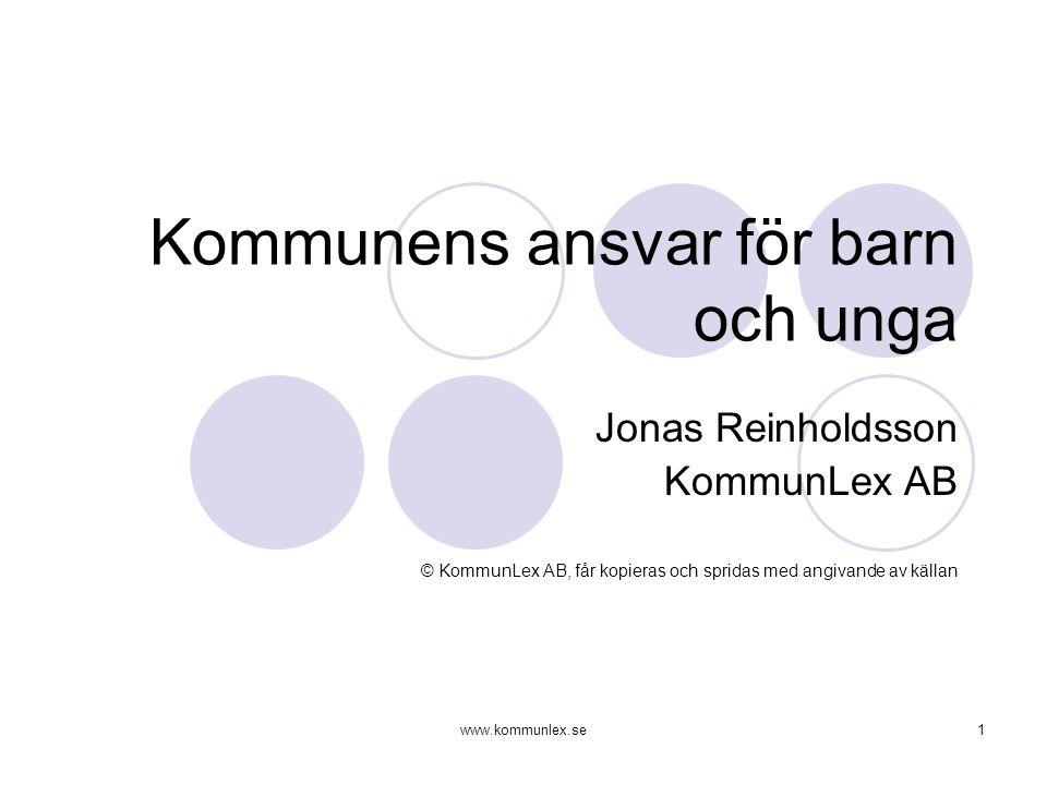 www.kommunlex.se1 Kommunens ansvar för barn och unga Jonas Reinholdsson KommunLex AB © KommunLex AB, får kopieras och spridas med angivande av källan