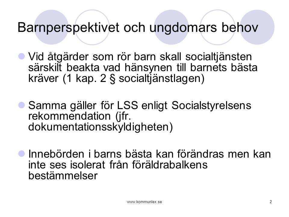 www.kommunlex.se2 Barnperspektivet och ungdomars behov Vid åtgärder som rör barn skall socialtjänsten särskilt beakta vad hänsynen till barnets bästa kräver (1 kap.