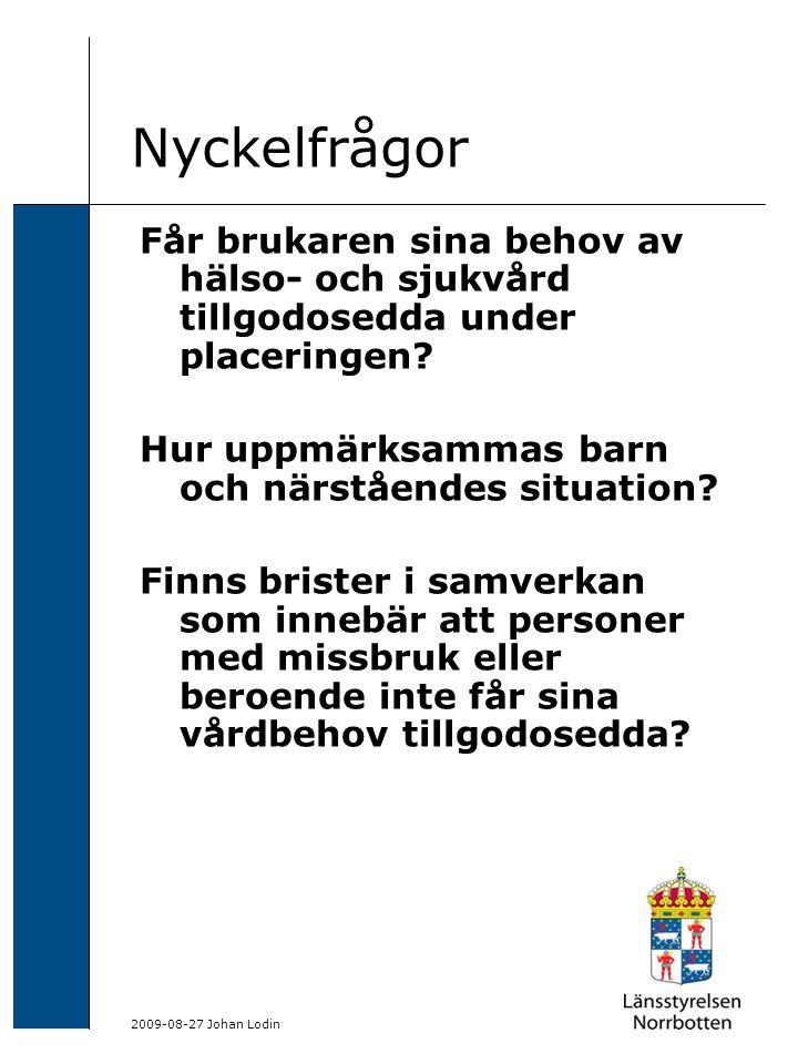 2009-08-27 Johan Lodin Nyckelfrågor Får brukaren sina behov av hälso- och sjukvård tillgodosedda under placeringen? Hur uppmärksammas barn och närståe