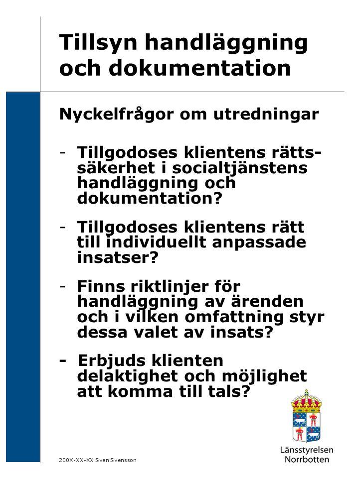 200X-XX-XX Sven Svensson Tillsyn handläggning och dokumentation Nyckelfrågor om utredningar -Tillgodoses klientens rätts- säkerhet i socialtjänstens h