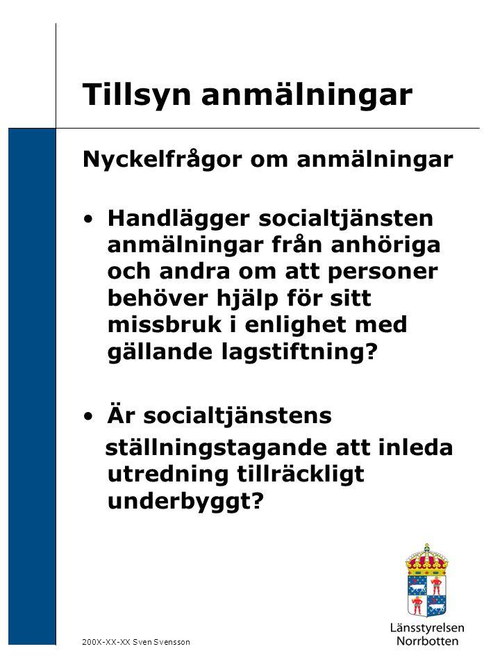 200X-XX-XX Sven Svensson Tillsyn anmälningar Nyckelfrågor om anmälningar Handlägger socialtjänsten anmälningar från anhöriga och andra om att personer