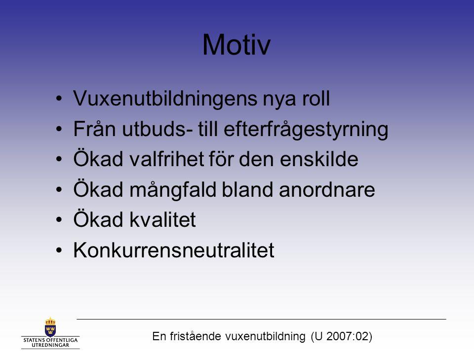 En fristående vuxenutbildning (U 2007:02) Motiv Vuxenutbildningens nya roll Från utbuds- till efterfrågestyrning Ökad valfrihet för den enskilde Ökad