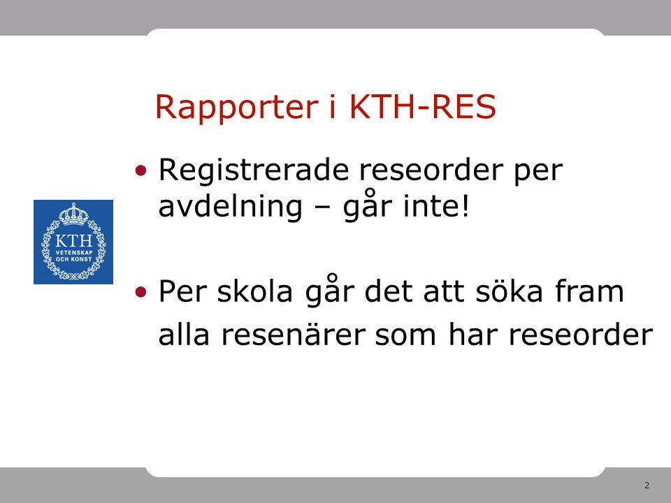 2 Registrerade reseorder per avdelning – går inte! Per skola går det att söka fram alla resenärer som har reseorder Rapporter i KTH-RES