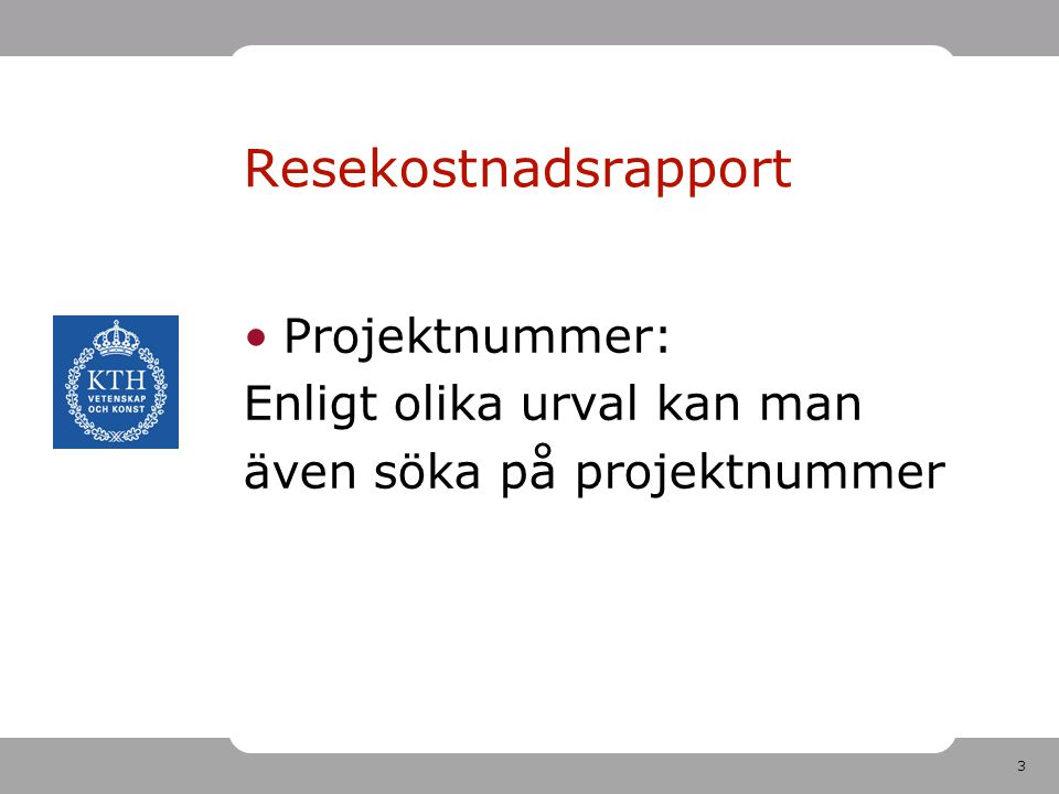 3 Projektnummer: Enligt olika urval kan man även söka på projektnummer Resekostnadsrapport