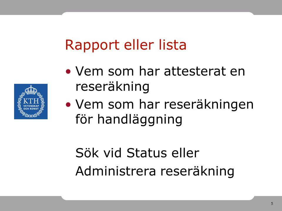 5 Vem som har attesterat en reseräkning Vem som har reseräkningen för handläggning Sök vid Status eller Administrera reseräkning Rapport eller lista