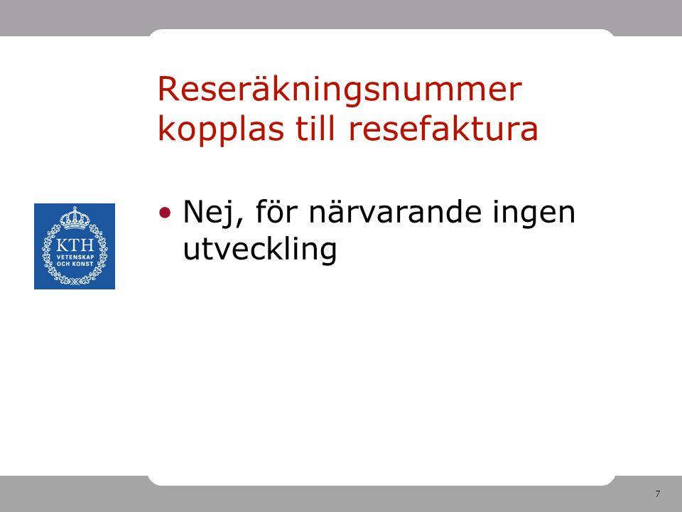 7 Nej, för närvarande ingen utveckling Reseräkningsnummer kopplas till resefaktura