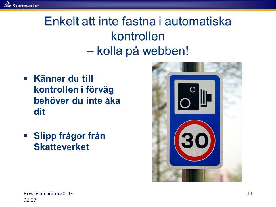 Presseminarium 2011- 02-23 14 Enkelt att inte fastna i automatiska kontrollen – kolla på webben!  Känner du till kontrollen i förväg behöver du inte
