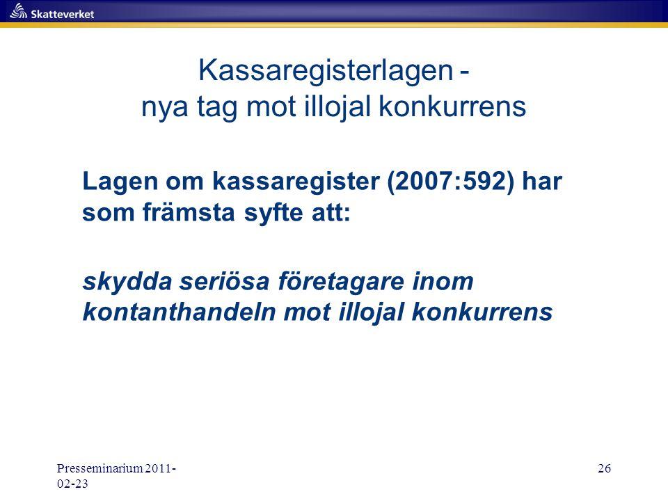 Presseminarium 2011- 02-23 26 Lagen om kassaregister (2007:592) har som främsta syfte att: skydda seriösa företagare inom kontanthandeln mot illojal k