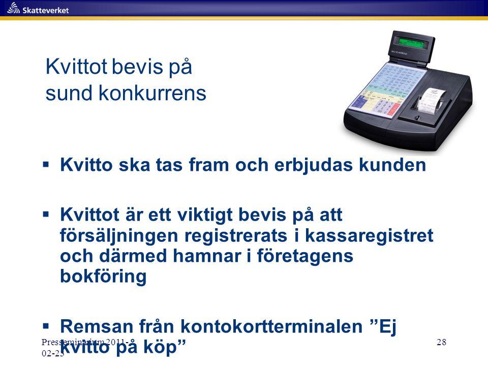 Presseminarium 2011- 02-23 28 Kvittot bevis på sund konkurrens  Kvitto ska tas fram och erbjudas kunden  Kvittot är ett viktigt bevis på att försälj