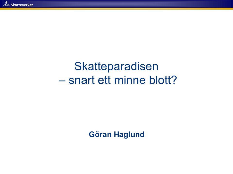 Skatteparadisen – snart ett minne blott? Göran Haglund
