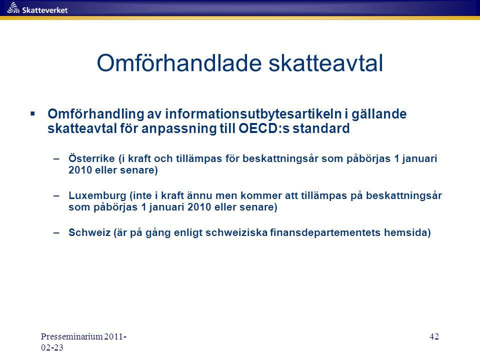 Presseminarium 2011- 02-23 42 Omförhandlade skatteavtal  Omförhandling av informationsutbytesartikeln i gällande skatteavtal för anpassning till OECD