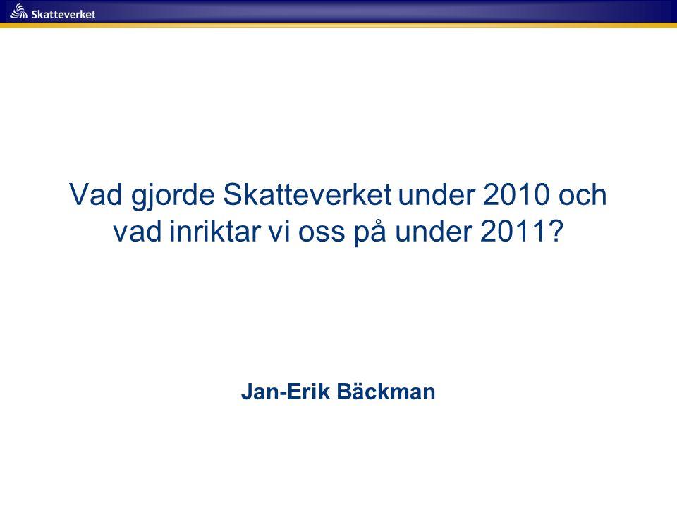 Vad gjorde Skatteverket under 2010 och vad inriktar vi oss på under 2011? Jan-Erik Bäckman