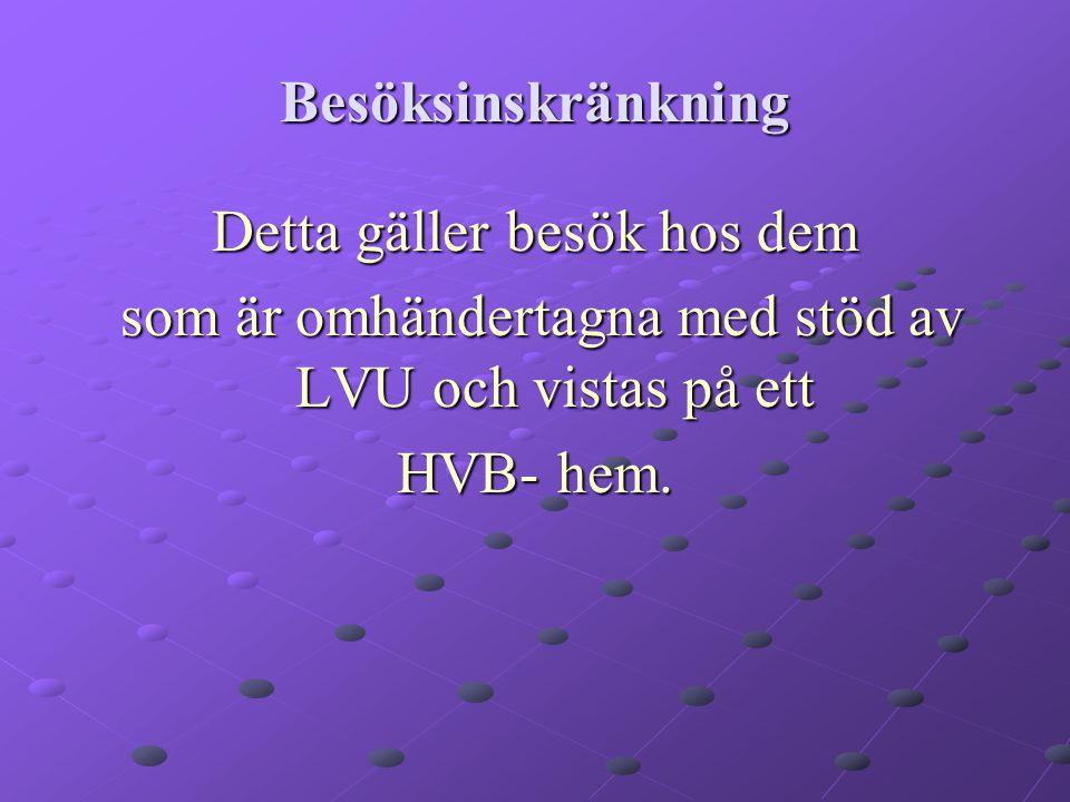 Besöksinskränkning Detta gäller besök hos dem som är omhändertagna med stöd av LVU och vistas på ett som är omhändertagna med stöd av LVU och vistas på ett HVB- hem.