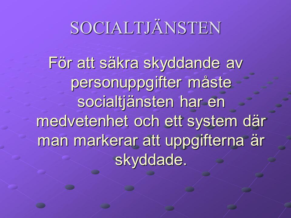 SOCIALTJÄNSTEN För att säkra skyddande av personuppgifter måste socialtjänsten har en medvetenhet och ett system där man markerar att uppgifterna är skyddade.