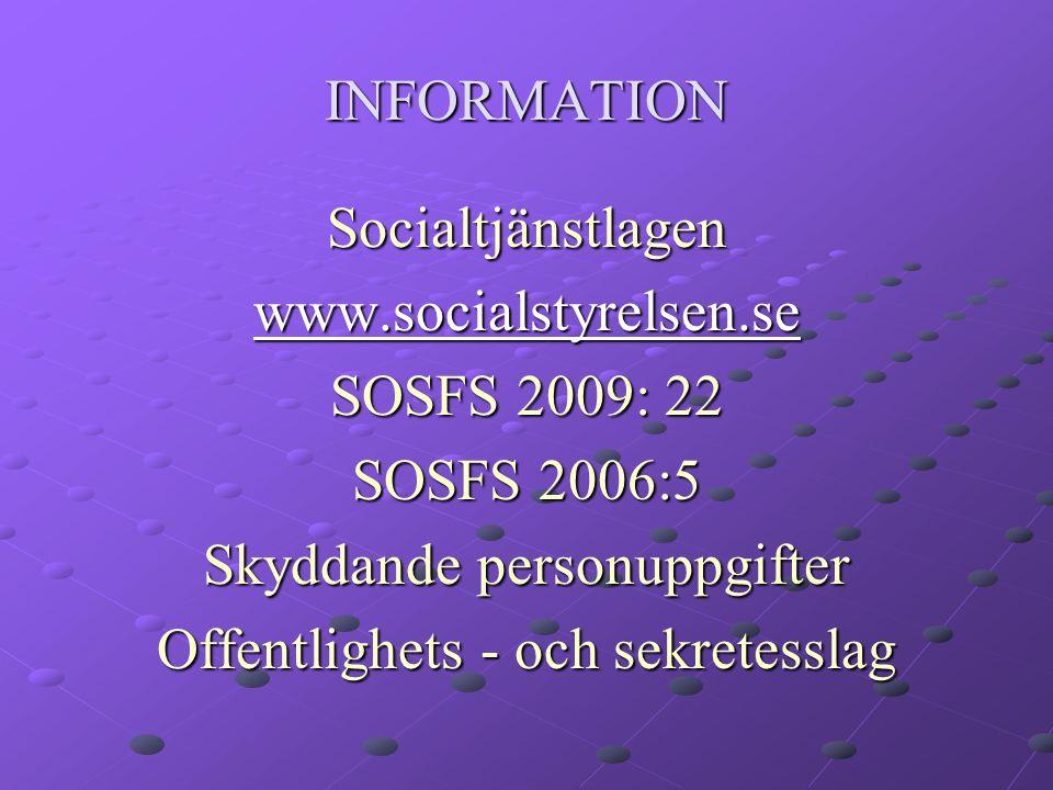 INFORMATION Socialtjänstlagen www.socialstyrelsen.se SOSFS 2009: 22 SOSFS 2006:5 Skyddande personuppgifter Offentlighets - och sekretesslag