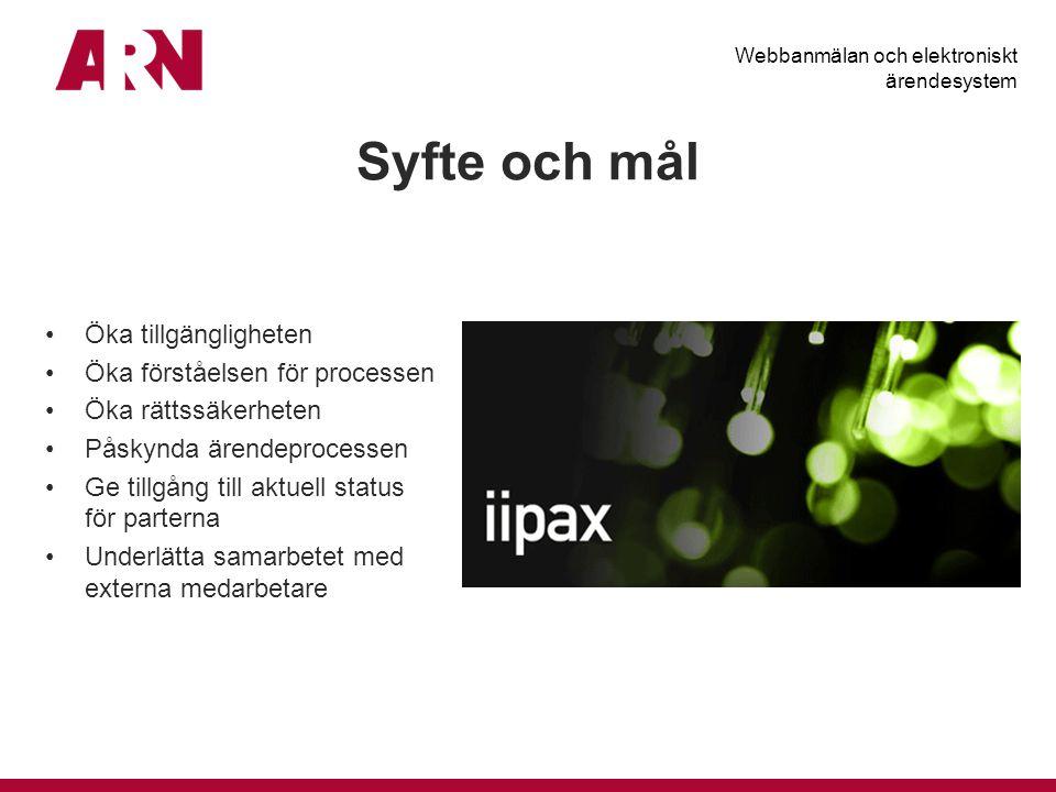 Syfte och mål Webbanmälan och elektroniskt ärendesystem Öka tillgängligheten Öka förståelsen för processen Öka rättssäkerheten Påskynda ärendeprocesse