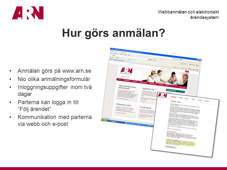 """Hur görs anmälan? Anmälan görs på www.arn.se Nio olika anmälningsformulär Inloggningsuppgifter inom två dagar Parterna kan logga in till """"Följ ärendet"""