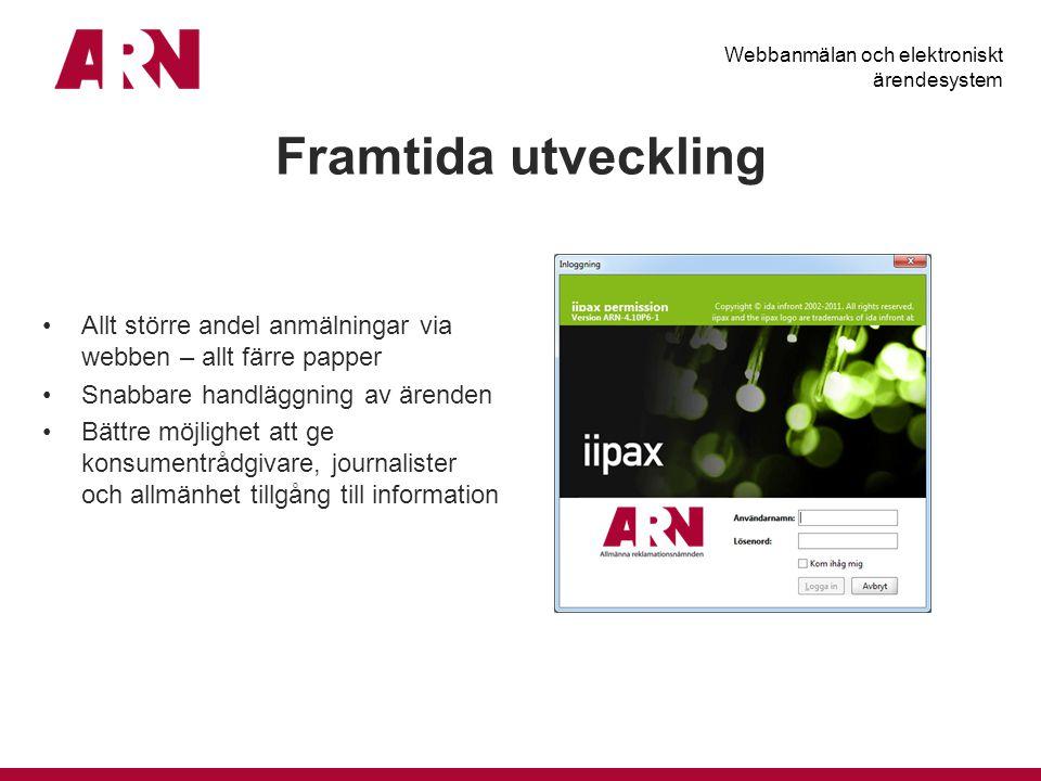 Framtida utveckling Webbanmälan och elektroniskt ärendesystem Allt större andel anmälningar via webben – allt färre papper Snabbare handläggning av ärenden Bättre möjlighet att ge konsumentrådgivare, journalister och allmänhet tillgång till information