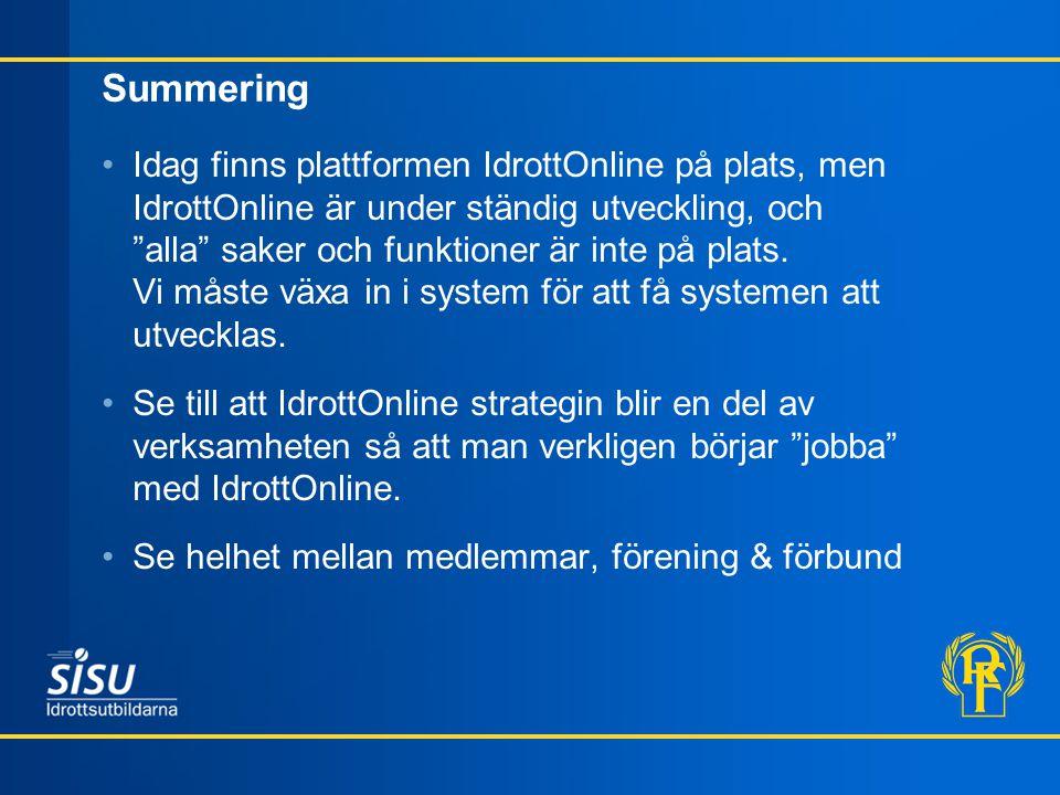 """Summering Idag finns plattformen IdrottOnline på plats, men IdrottOnline är under ständig utveckling, och """"alla"""" saker och funktioner är inte på plats"""