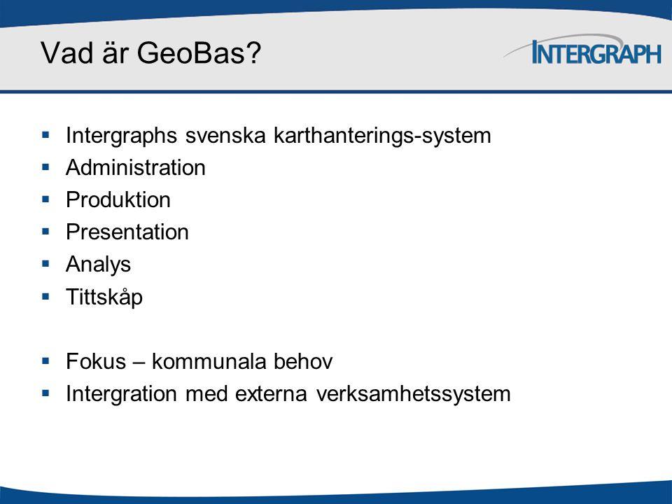 Vad är GeoBas?  Intergraphs svenska karthanterings-system  Administration  Produktion  Presentation  Analys  Tittskåp  Fokus – kommunala behov