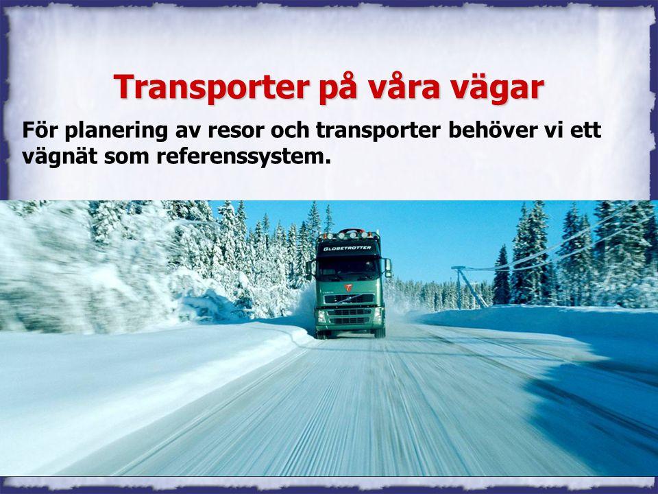 NVDB Sätra Brunn 2005 Transporter på våra vägar För planering av resor och transporter behöver vi ett vägnät som referenssystem.