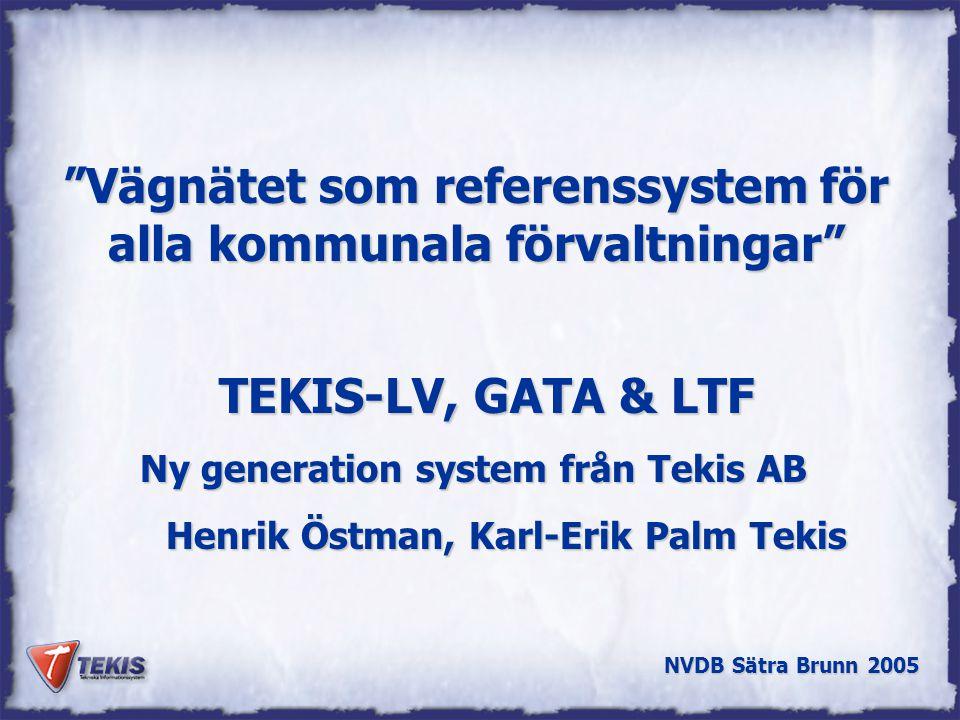 NVDB Sätra Brunn 2005 Gemensamt system för Gata & Trafik Underhåll av noder och länkar Web-tjänster NVDB - XML GIS Stödfunktioner Lokal Vägdatabas, LV M fl ….