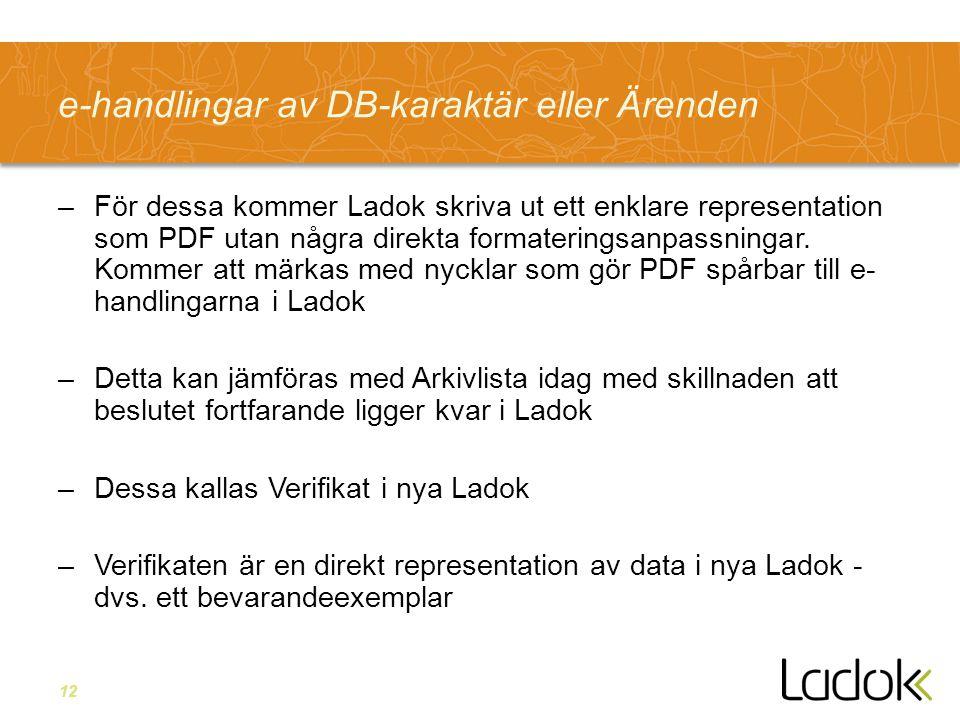 12 e-handlingar av DB-karaktär eller Ärenden –För dessa kommer Ladok skriva ut ett enklare representation som PDF utan några direkta formateringsanpas