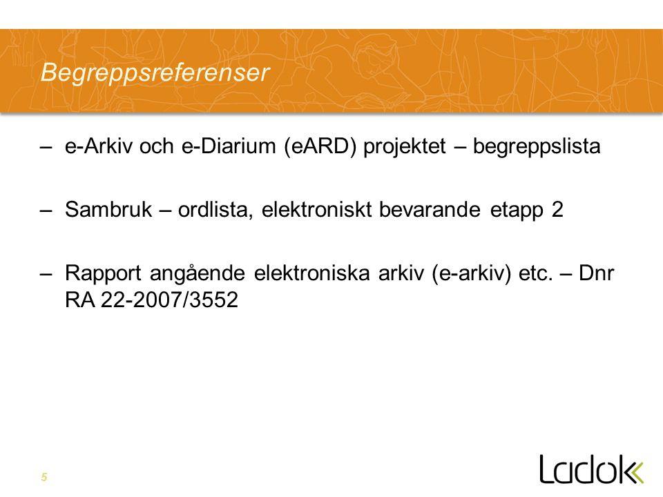 5 Begreppsreferenser –e-Arkiv och e-Diarium (eARD) projektet – begreppslista –Sambruk – ordlista, elektroniskt bevarande etapp 2 –Rapport angående ele