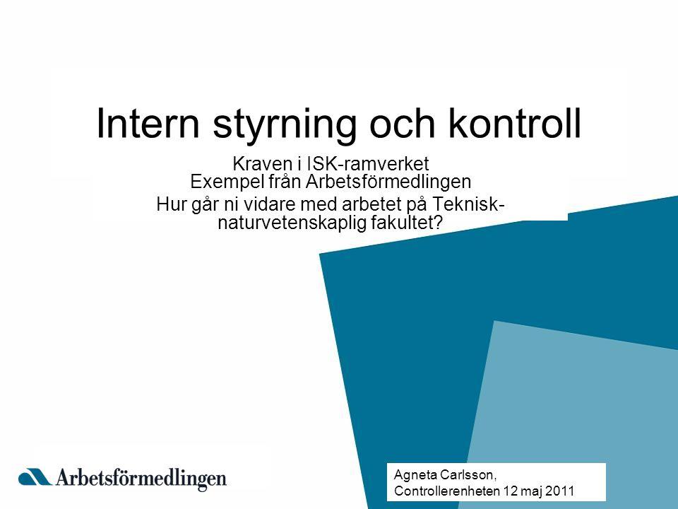 Intern styrning och kontroll Kraven i ISK-ramverket Exempel från Arbetsförmedlingen Hur går ni vidare med arbetet på Teknisk- naturvetenskaplig fakult