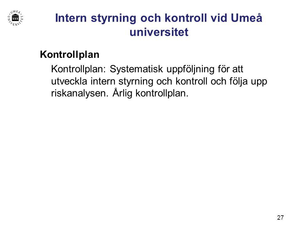 27 Intern styrning och kontroll vid Umeå universitet Kontrollplan Kontrollplan: Systematisk uppföljning för att utveckla intern styrning och kontroll