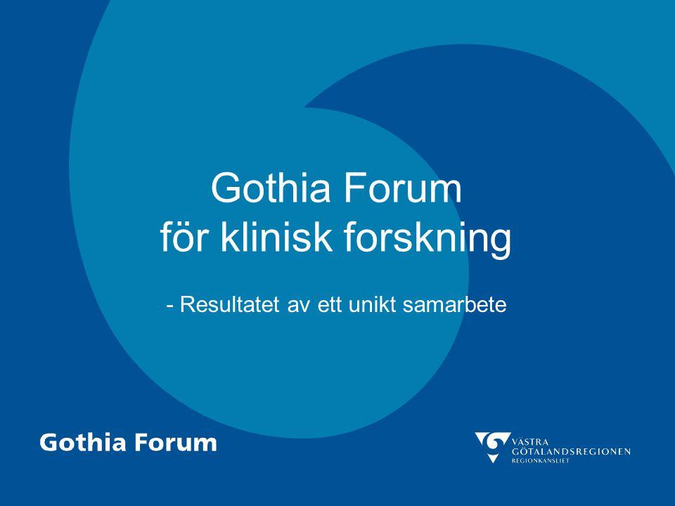 Gothia Forum för klinisk forskning - Resultatet av ett unikt samarbete