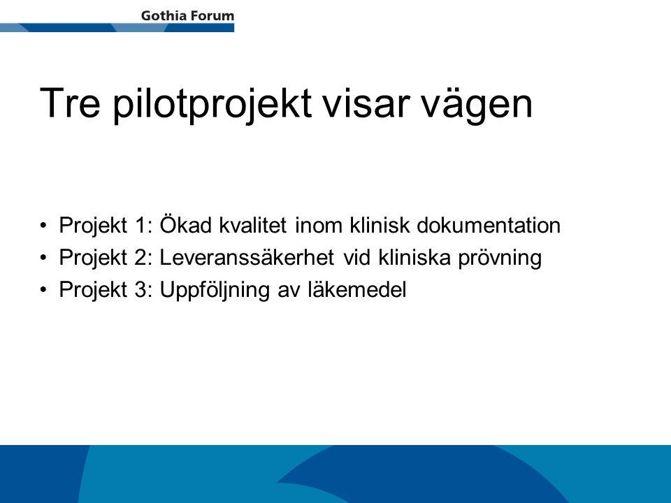 Generell titel Tre pilotprojekt visar vägen Projekt 1: Ökad kvalitet inom klinisk dokumentation Projekt 2: Leveranssäkerhet vid kliniska prövning Proj