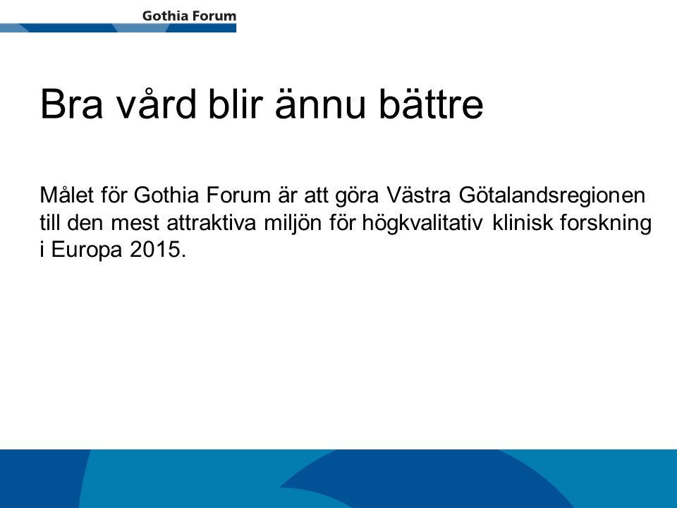 Generell titel Bra vård blir ännu bättre Målet för Gothia Forum är att göra Västra Götalandsregionen till den mest attraktiva miljön för högkvalitativ