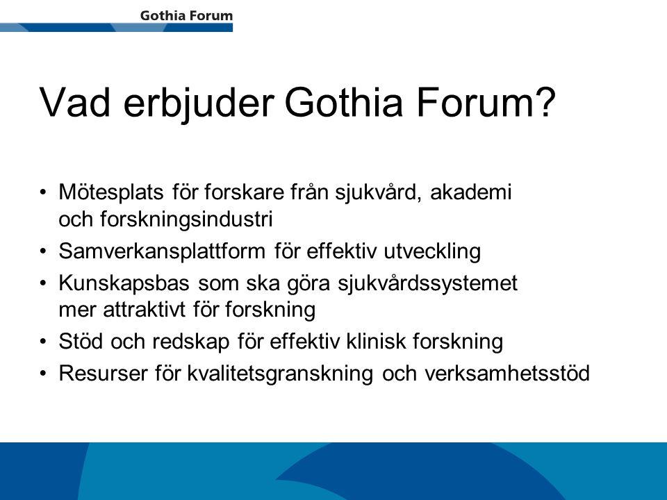 Generell titel Vad erbjuder Gothia Forum? Mötesplats för forskare från sjukvård, akademi och forskningsindustri Samverkansplattform för effektiv utvec