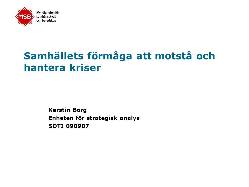 Samhällets förmåga att motstå och hantera kriser Kerstin Borg Enheten för strategisk analys SOTI 090907