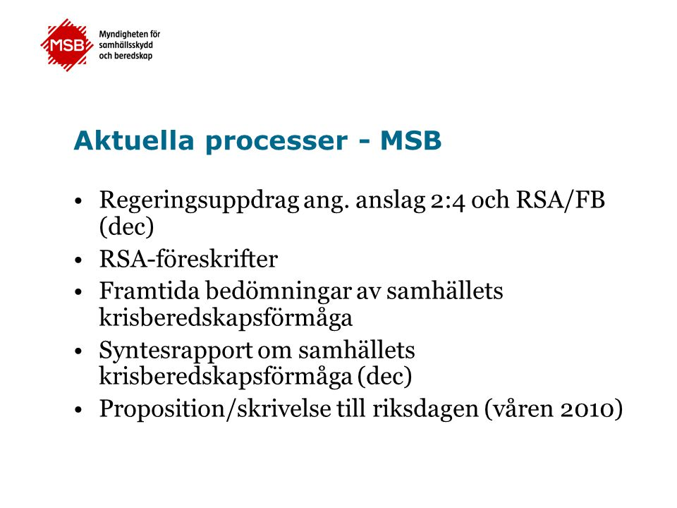 Aktuella processer - myndigheterna Hemställan angående influensapandemin (juni) Hemställan om förmågebedömning (nov) Risk- och sårbarhetsanalys (nov) Remiss kring regeringsuppdrag ang anslag 2:4 och RSA/FB (okt) RSA-föreskrifter