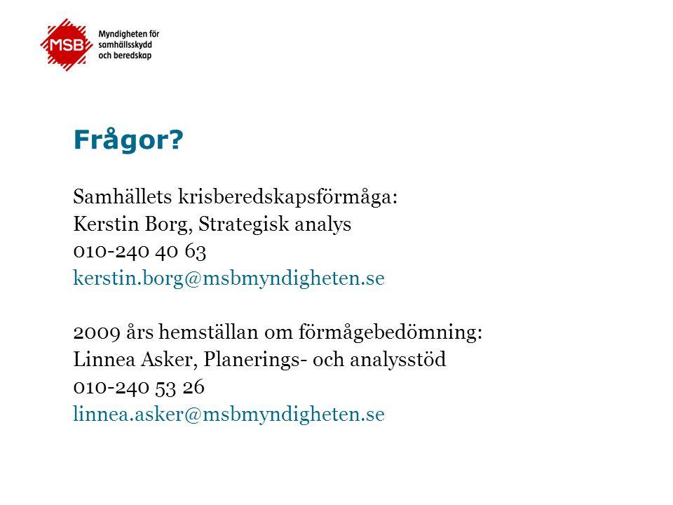 Frågor? Samhällets krisberedskapsförmåga: Kerstin Borg, Strategisk analys 010-240 40 63 kerstin.borg@msbmyndigheten.se 2009 års hemställan om förmågeb