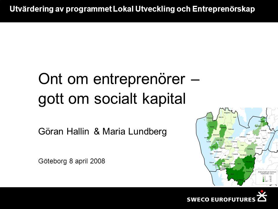 Utvärdering av programmet Lokal Utveckling och Entreprenörskap Ont om entreprenörer – gott om socialt kapital Göran Hallin & Maria Lundberg Göteborg 8 april 2008