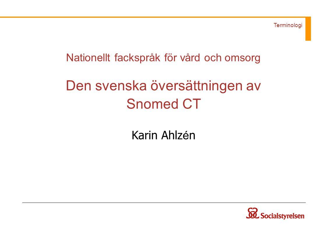 Terminologi Karin Ahlz é n Nationellt fackspråk för vård och omsorg Den svenska översättningen av Snomed CT