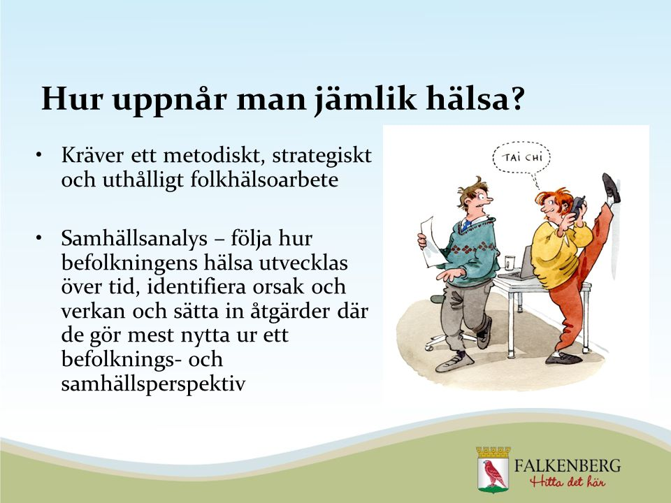 Arenor för folkhälsoarbetet Förskolan och skolan Boendet och närmiljön Arbetsplatsen Hälso- och sjukvården