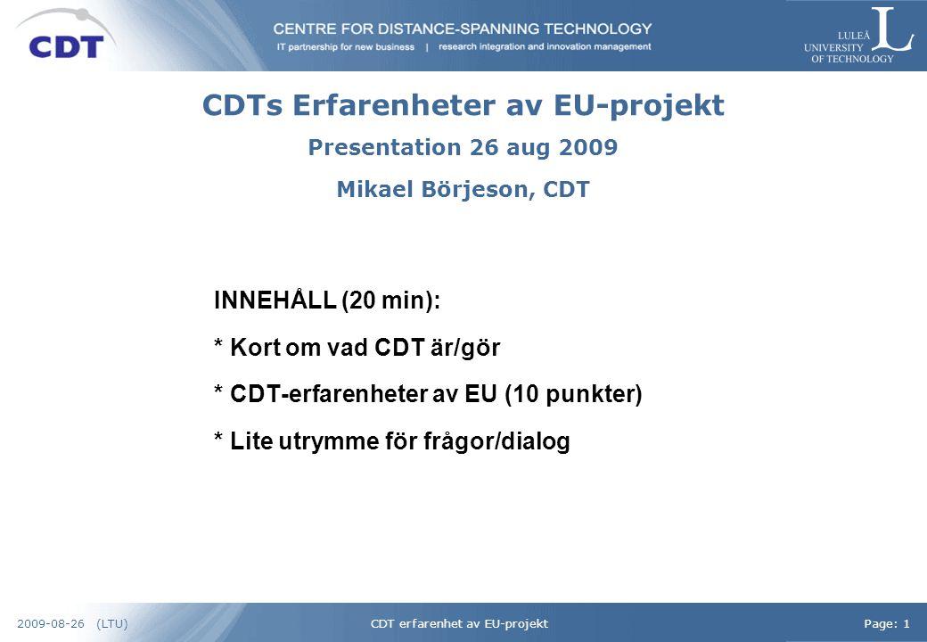 CDT erfarenhet av EU-projektPage: 12009-08-26 (LTU) CDTs Erfarenheter av EU-projekt INNEHÅLL (20 min): * Kort om vad CDT är/gör * CDT-erfarenheter av