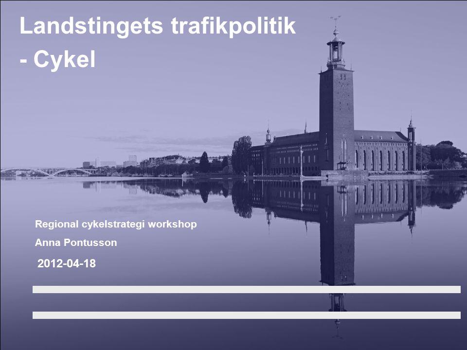 2011-05-261 2012-04-18 Regional cykelstrategi workshop Anna Pontusson Landstingets trafikpolitik - Cykel