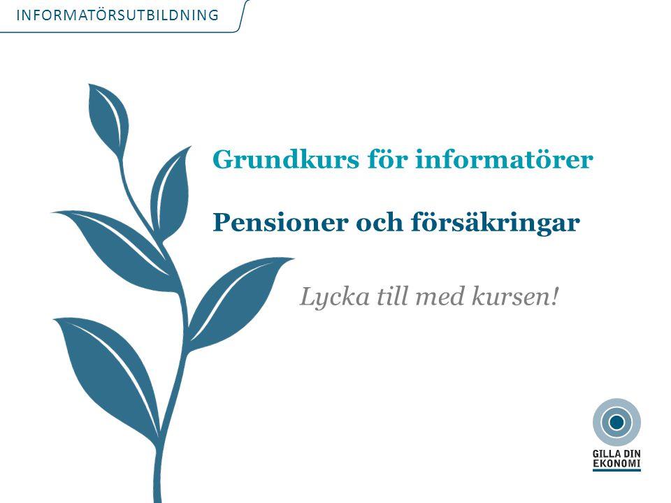 INFORMATÖRSUTBILDNING Grundkurs för informatörer Pensioner och försäkringar Lycka till med kursen!