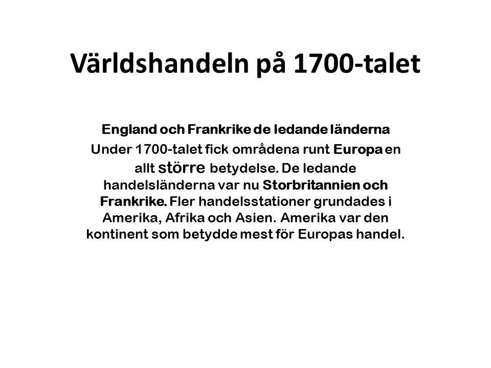 Världshandeln på 1700-talet England och Frankrike de ledande länderna Under 1700-talet fick områdena runt Europa en allt större betydelse. De ledande