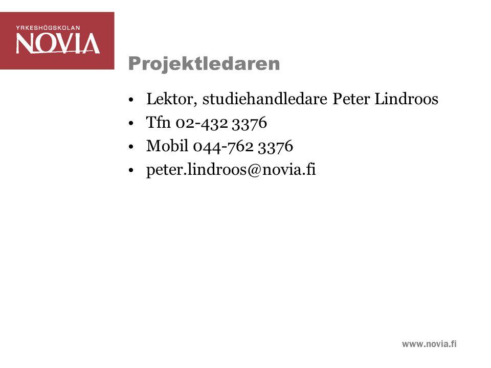 www.novia.fi Projektledaren Lektor, studiehandledare Peter Lindroos Tfn 02-432 3376 Mobil 044-762 3376 peter.lindroos@novia.fi