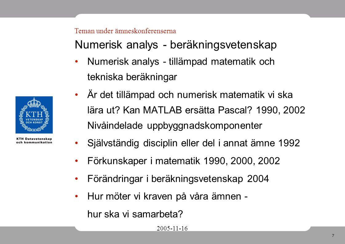 7 2005-11-16 Numerisk analys - beräkningsvetenskap Numerisk analys - tillämpad matematik och tekniska beräkningar Är det tillämpad och numerisk matematik vi ska lära ut.